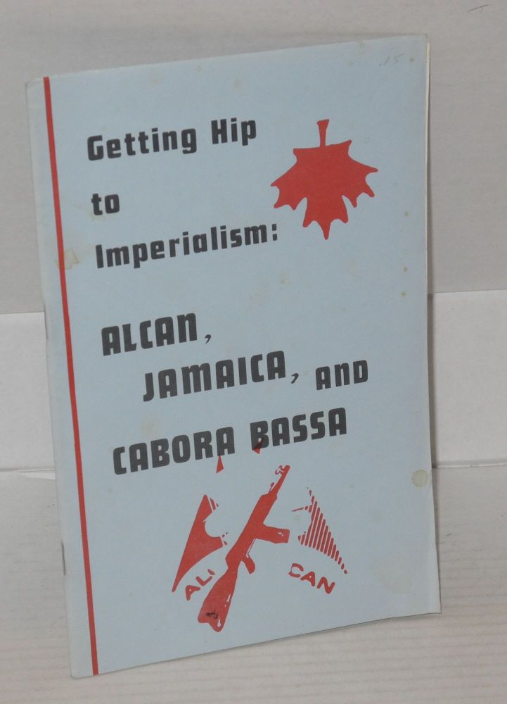 Getting hip to imperialism: Alcan, Jamaica, and Cabora Bassa. Liberation Support Movement.