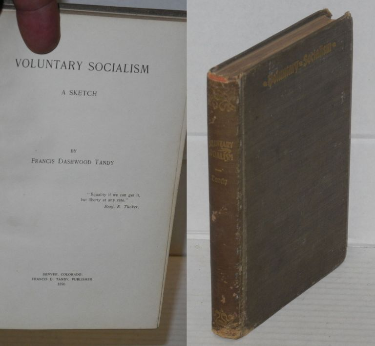 Voluntary socialism, a sketch. Francis Dashwood Tandy.