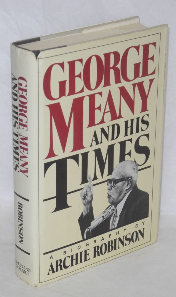 George Meany and his times; a biography. Archie Robinson.