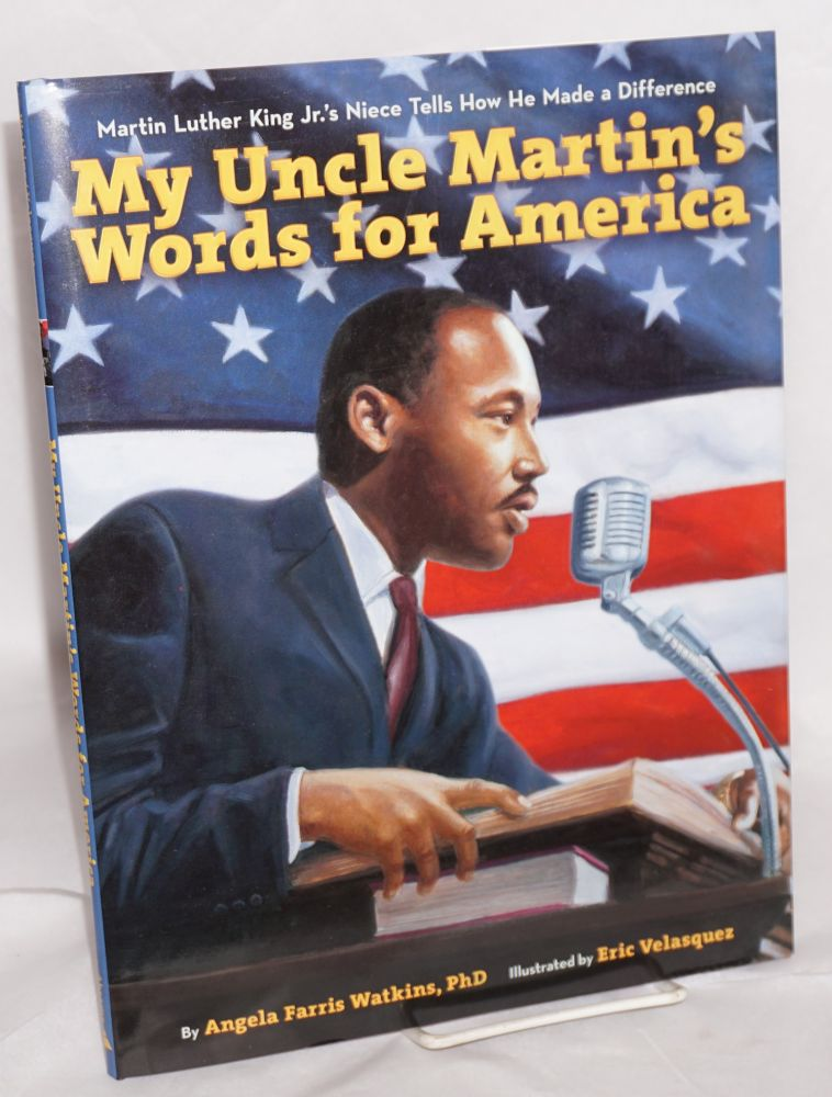 My uncle Martin's words for America; Martin Luther King Jr.'s niece twlls how he made a difference, illustrated by Eric Velasquez. Angela Farris Watkins.