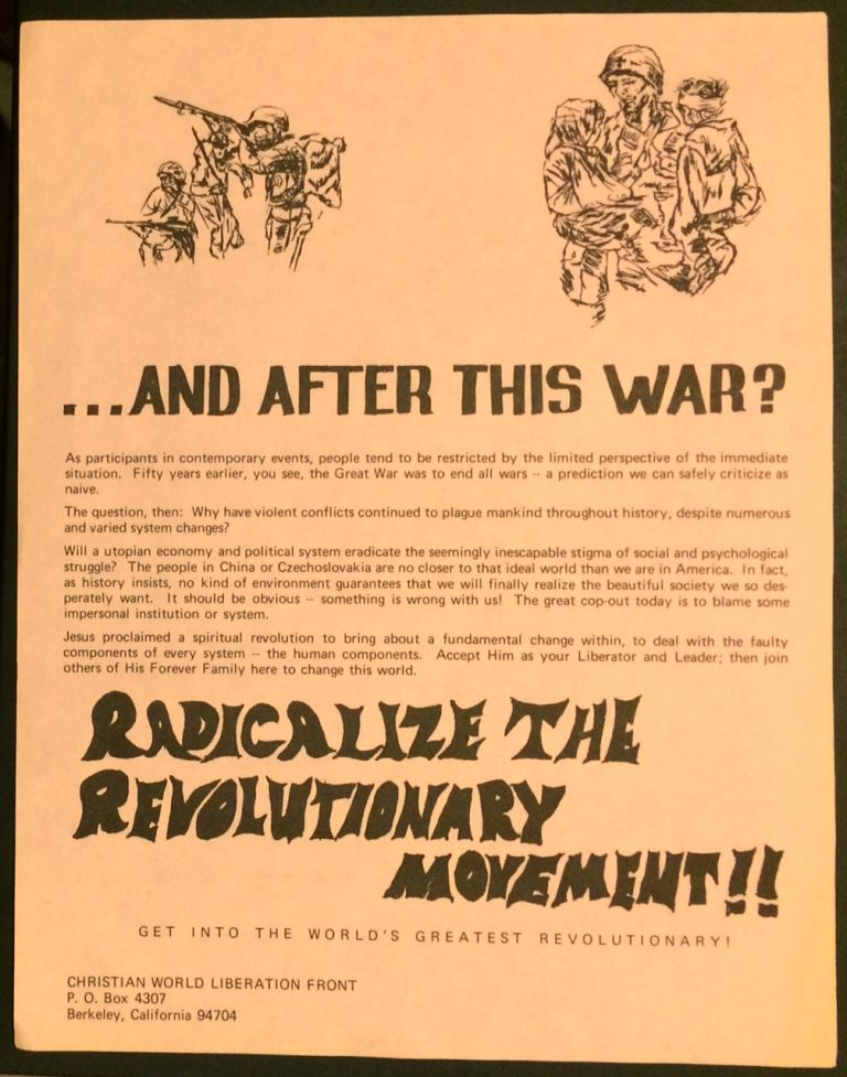 ... And after this war? Radicalize the revolutionary movement!! Get into the world's greatest revolutionary! [handbill]. Christian World Liberation Front.