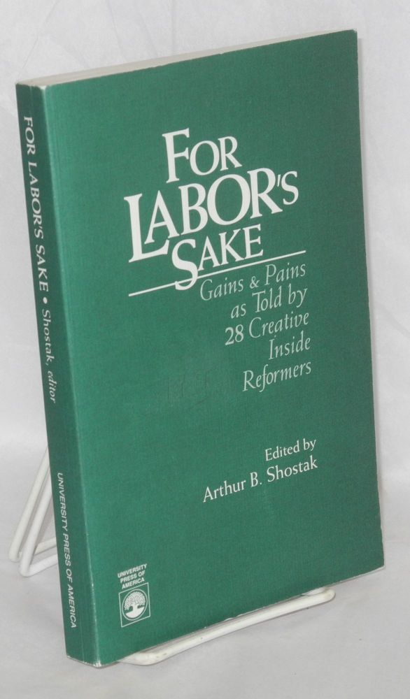 For Labor's Sake; Gains and Pains as told by 28 creative informers. Arthur B. Shostak, ed.