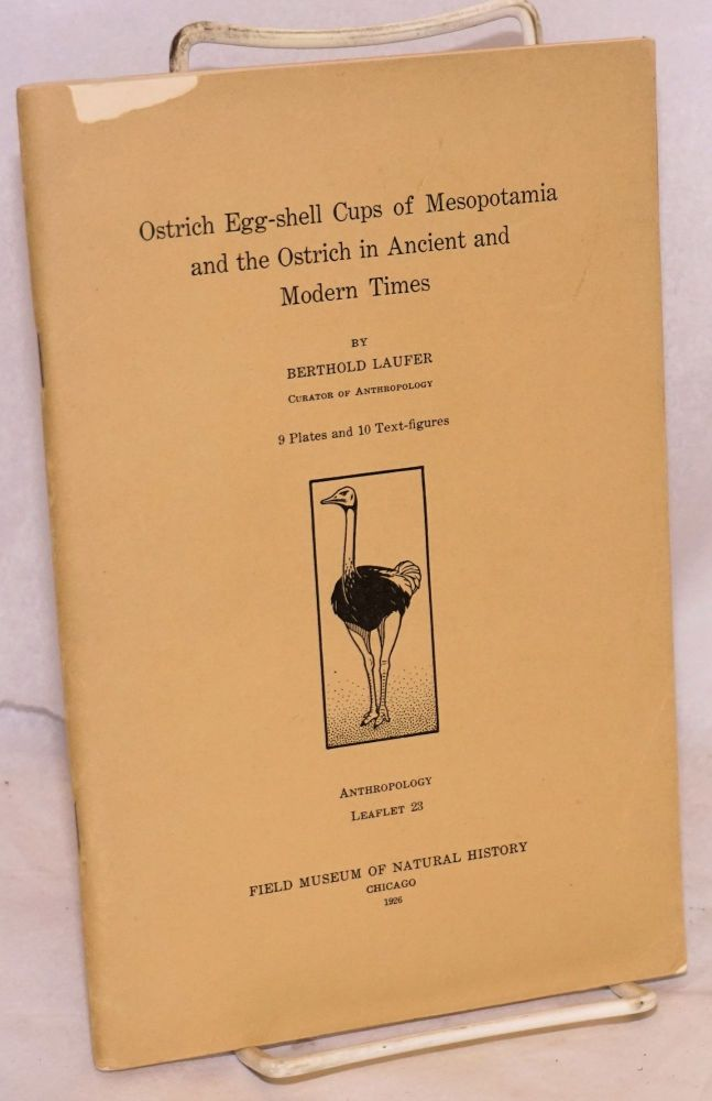 Ostrich egg-shell cups of Mesopotamia and the ostrich in ancient and modern times; 9 plates and 10 text figures. Berthold Laufer.