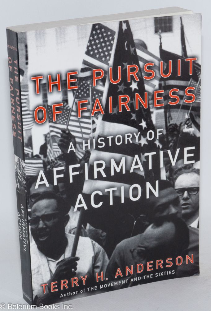 The pursuit of fairness. A history of affirmative action. Terry H. Anderson.