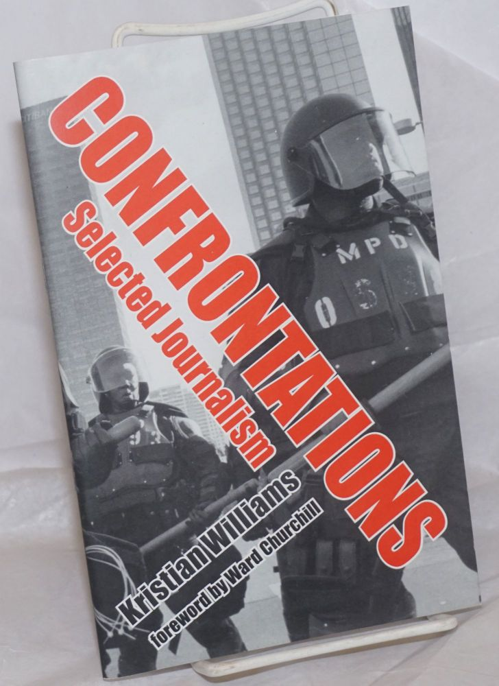 Confrontations: selected journalism. Foreword by Ward Churchill. Kristian Williams.