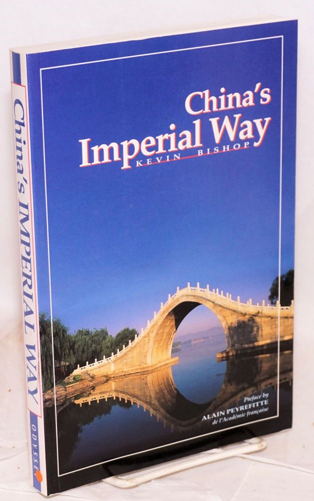China's imperial way, retracing an historical trade and communications route from Beijing to Hong Kong. Preface by Alain Peyrefitte. Annabel Roberts, Kevin Bishop, , additional.
