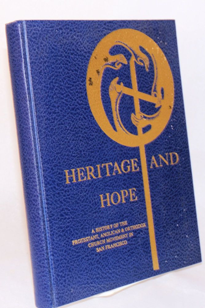 Heritage and hope; a history of the Protestant, Anglican & Orthodox Church Movement in San Francisco on the occasion of the 75th Anniversary Year (1978 - 1979) of the San Francisco Council of Churches. David T. Cross, contributors, Carol G. Wilson, Mary G. Hutchins, Lynne E. Hodges, Helen E. Helton, Norman E. Leach.