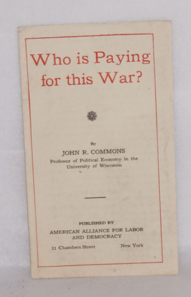 Who is paying for this war? John R. Commons.
