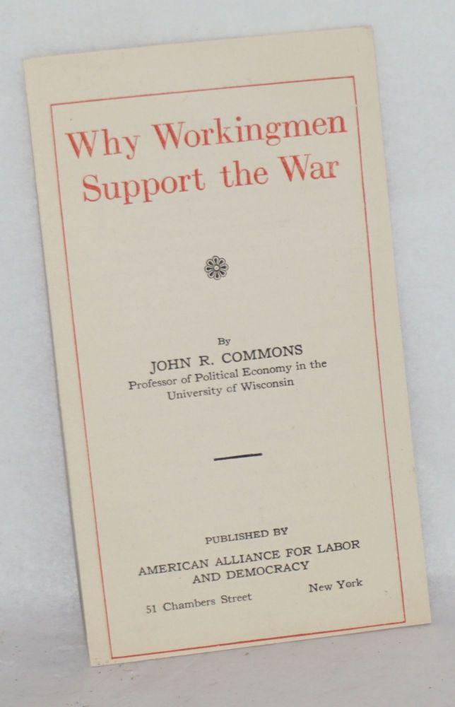 Why workingmen support the war. John R. Commons.