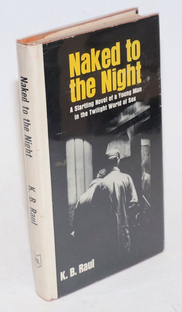 Naked to the night; a startling novel of a young man in the twilight world of sex (cover subtitle). K. B. Raul, , Shailer Upton Lawton.