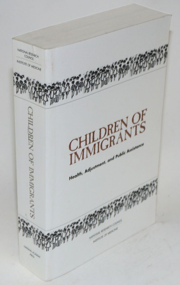 Children of immigrants; health adjustment, and public assistance. Donald J. Hernandez.