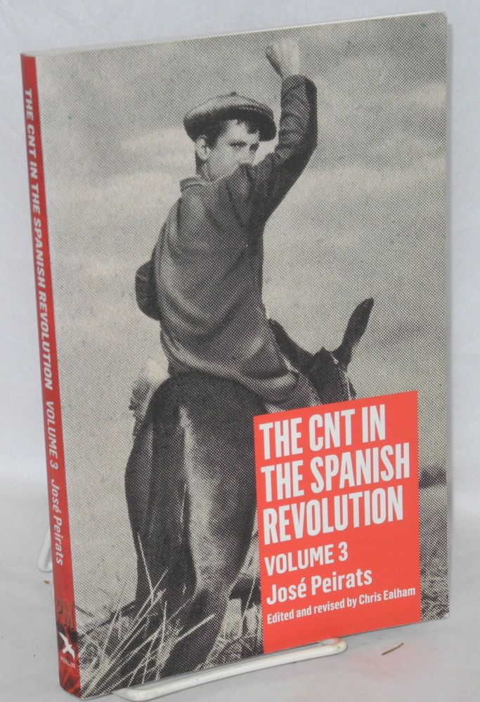 The CNT in the Spanish Revolution: Volume 3. José Peirats, Chris Ealham.