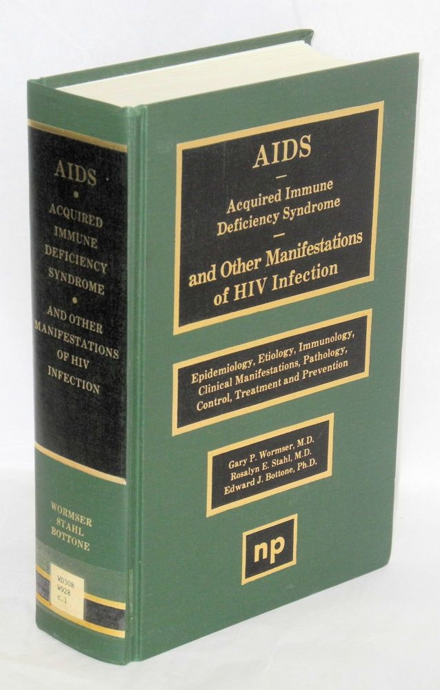 AIDS - Acquired Immune Deficiency Syndrome - and other manifestations of HIV infections; epidemiology, etiology, immunology, clinical manifestations, pathology, control, treatment and prevention. Gary P. Wormser, Rosalyn E. Stahl, Edward J. Bottone.