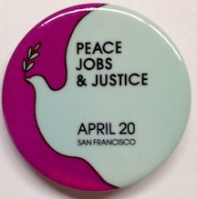 Peace, Jobs, and Justice; April 20, San Francisco [pinback button]. Jobs Mobilization for Peace, and Justice.