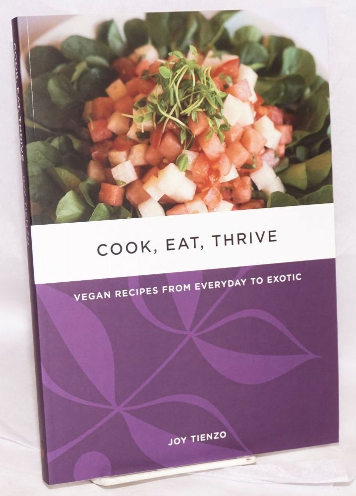 Cook, Eat, Thrive: Vegan Recipes from Everyday to Exotic. Joy Tienzo.