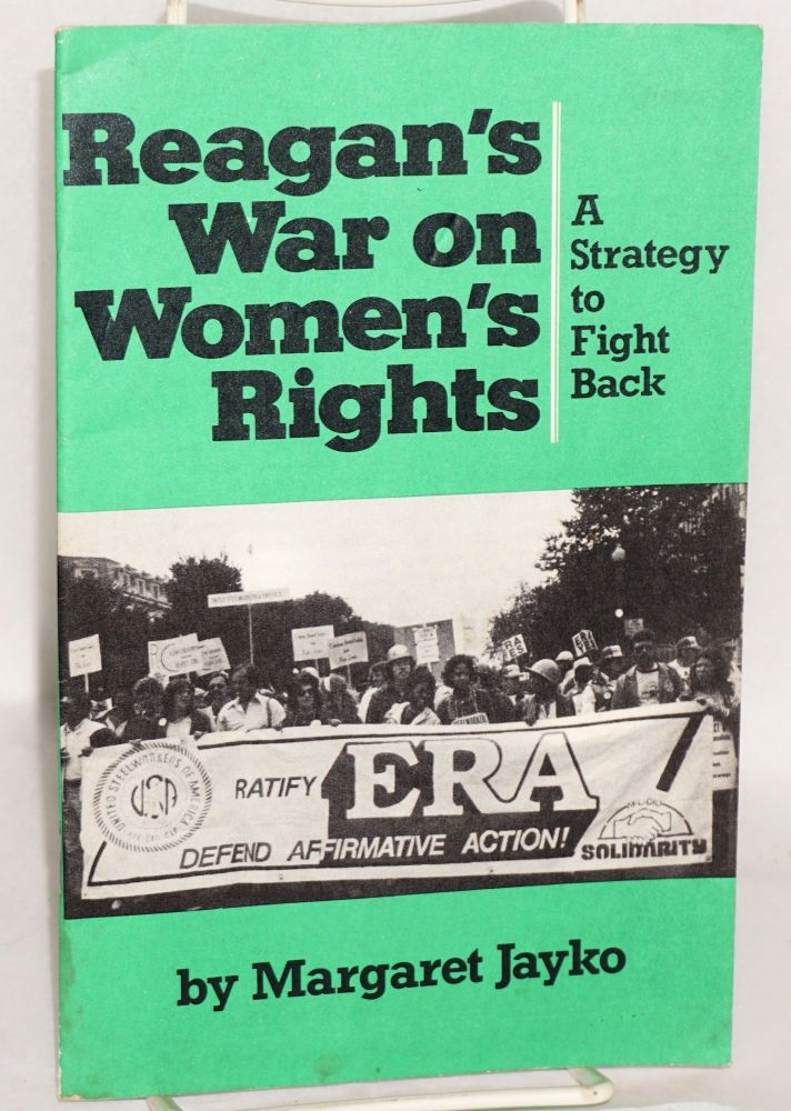 Reagan's war on women's rights; a strategy to fight back. Margaret Jayko.