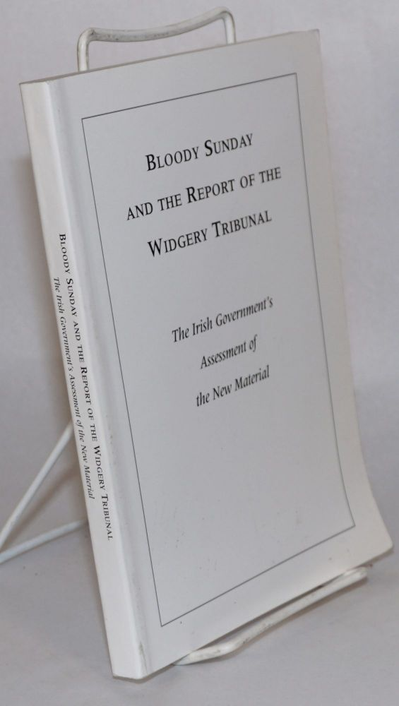 Bloody Sunday; and the report of the Widgery tribunal; the Irish government's assessment of the new material. Presented to the British government in June 1997