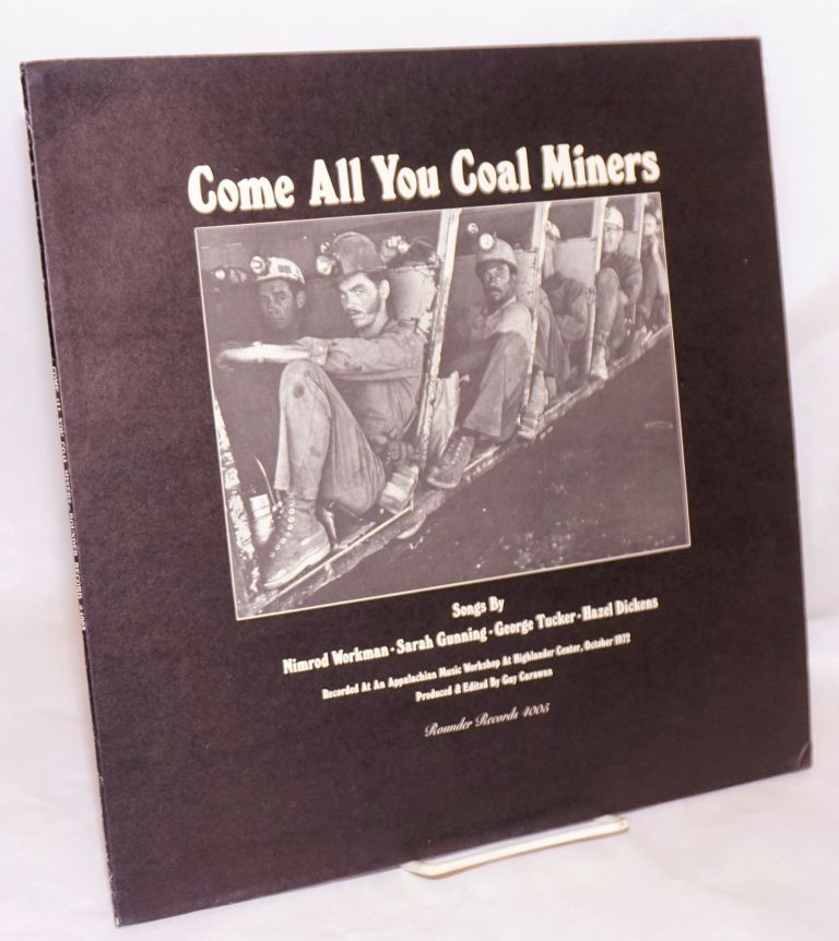 Come all you coal miners: songs by Nimrod Workman, Sarah Gunning, George Tucker & Hazel Dickens, produced and edited by Guy Carawan, recorded at an Appalachian Music Workshop at Highlander Center, October 1972. Guy Carawan, Nimrod Workman, George Tucker, Sarah Gunning, Hazel Dickens.