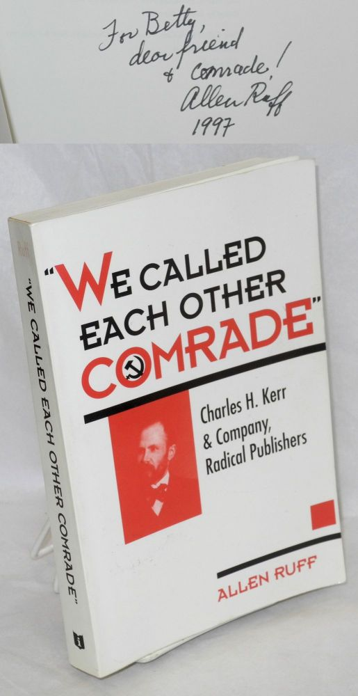 'We called each other comrade:' Charles H. Kerr & Company, radical publishers. Allen Ruff.