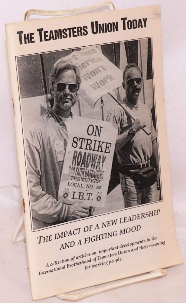 The Teamsters Union today. The impact of a new leadership and a fighting mood. A collection of articles on important developments in the International Brotherhood of Teamsters Union and their meaning for working people. Nat Weinstein, ed.