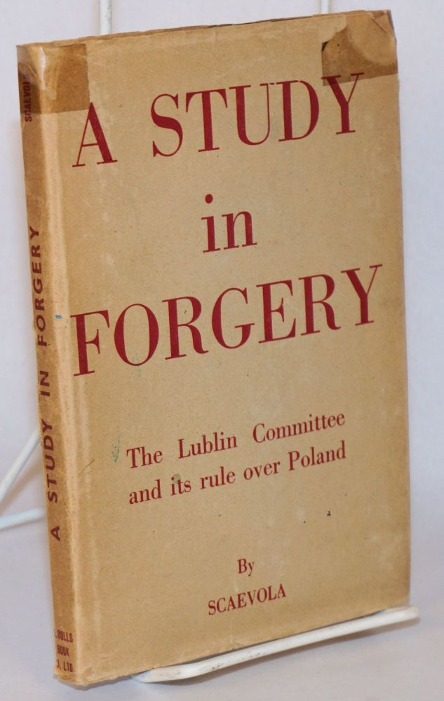 A study in forgery; the Lublin committee and its rule over Poland. Scaevola.