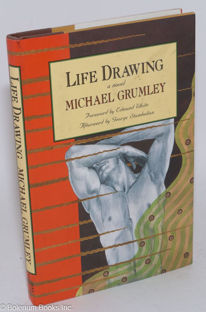 Life drawing; a novel. Michael Grumley, , Edmund White, George Stambolian.