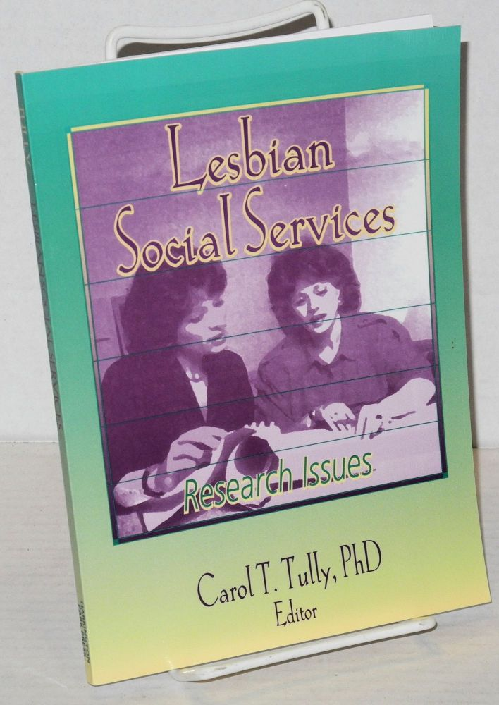 Lesbian social services: research issues. Carol T. Tully, Ph D.