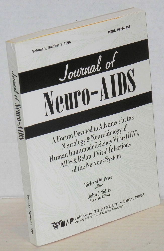 Journal of neuro-AIDS: a forum devoted to advances in the neurology & neurobiology of human immunodeficiency virus (HIV), AIDS & related viral infections of the nervous system volume 1, number 1, 1996. Richard W. Price, John J. Sidtis.