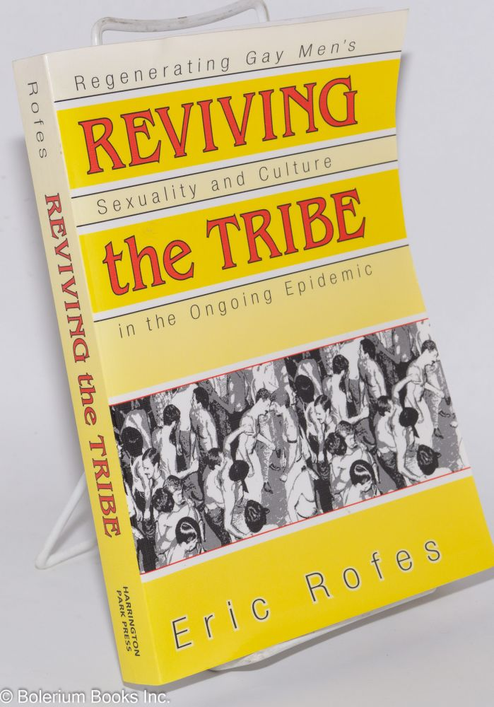 Reviving the tribe: regenerating gay men's sexuality and culture in the ongoing epidemic. Eric Rofes.