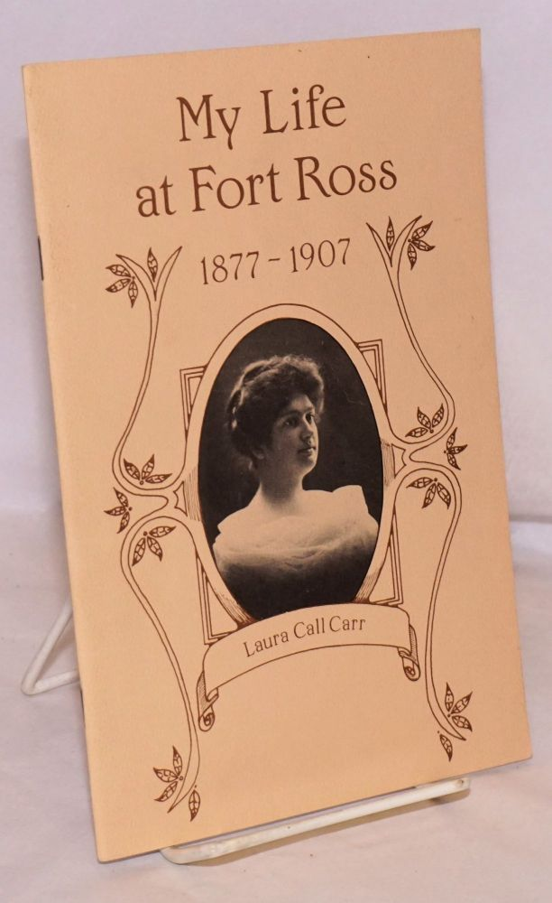 My Life at Fort Ross 1877-1907. Laura Call Carr.