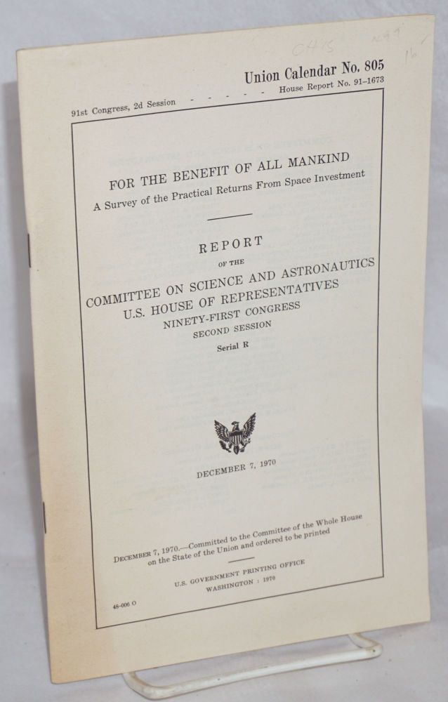 For the benefit of all mankind, a survey of the practical returns from space investment. Report of the Committee on science and astronautics. United States. House of Representatives.