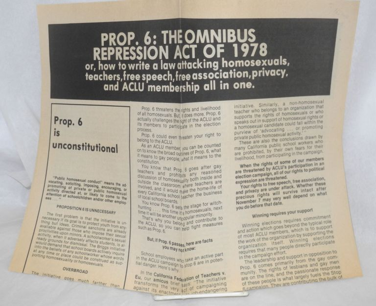 Prop. 6: the omnibus repression act of 1978. Or, how to write a law attacking homosexuals, teachers, free speech, free association, privacy, and ACLU membership all in one. Zona Sage, Michael P. Miller, Margo Shulter.
