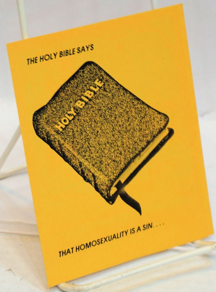The Holy Bible says that homosexuality is a sin... [brochure] and that gays should be put to death! What do you say to the Holy Bible? San Jose Chapter Gay Atheists League of America.