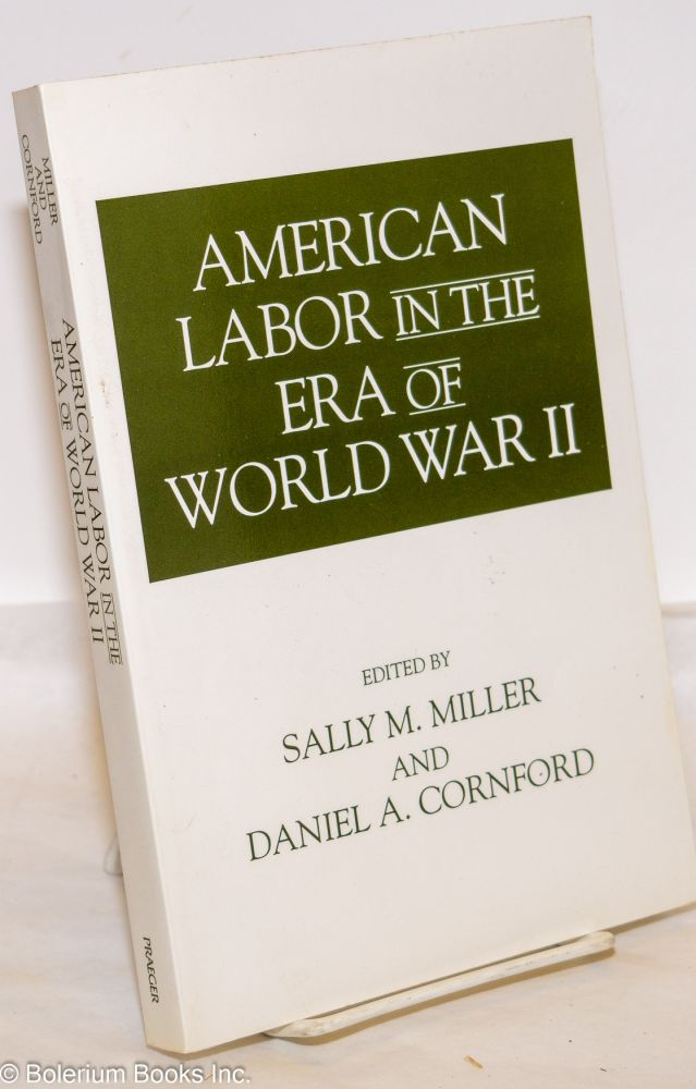 American labor in the era of World War II. Sally M. Miller, eds Daniel A. Cornford.