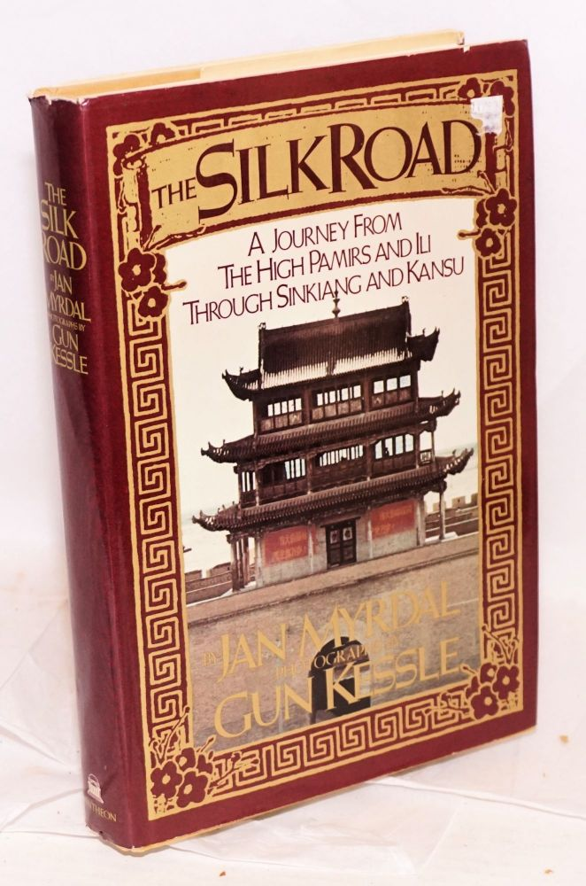 The silk road,; a journey from the High Pamirs and Ili through Sinkiang and Kansu; translated from the Swedish by Ann Henning. Photographs by Gun Kessle. Jan Myrdal.