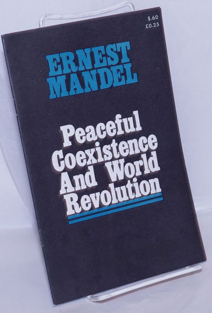 Peaceful coexistence and world revolution. Ernest Mandel.