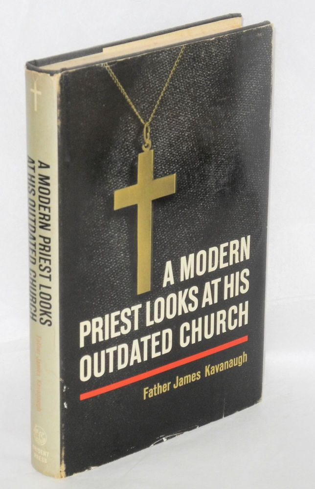 A modern priest looks at his outdated church. James Kavanaugh.