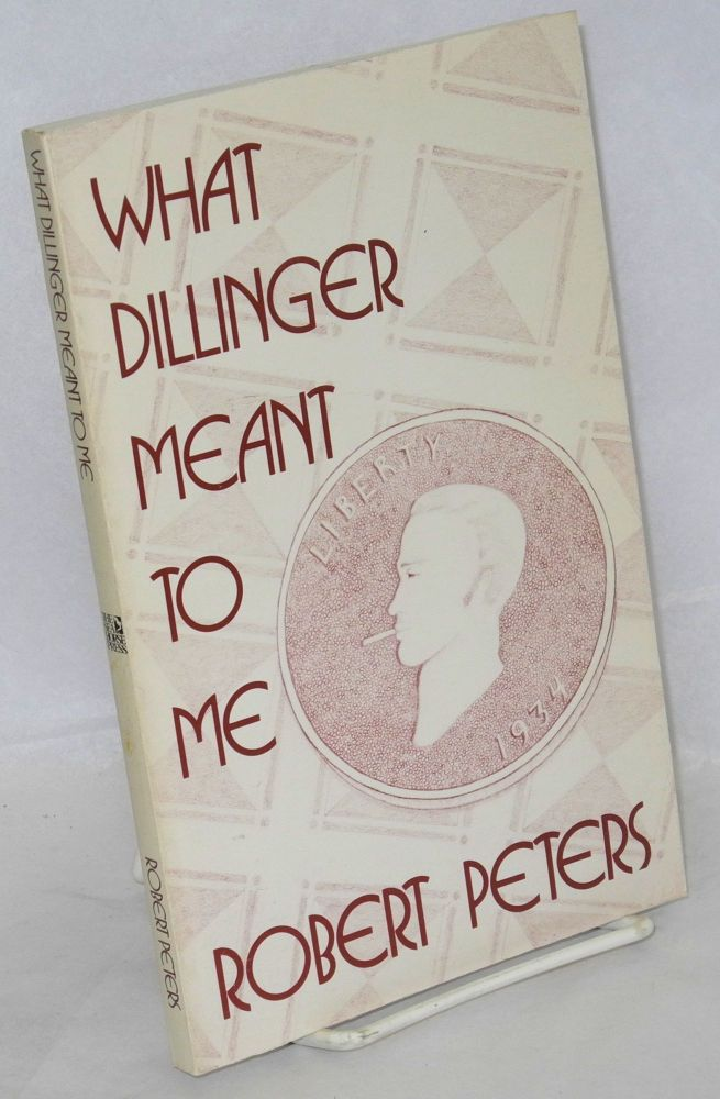 What Dillinger meant to me. Robert Peters.