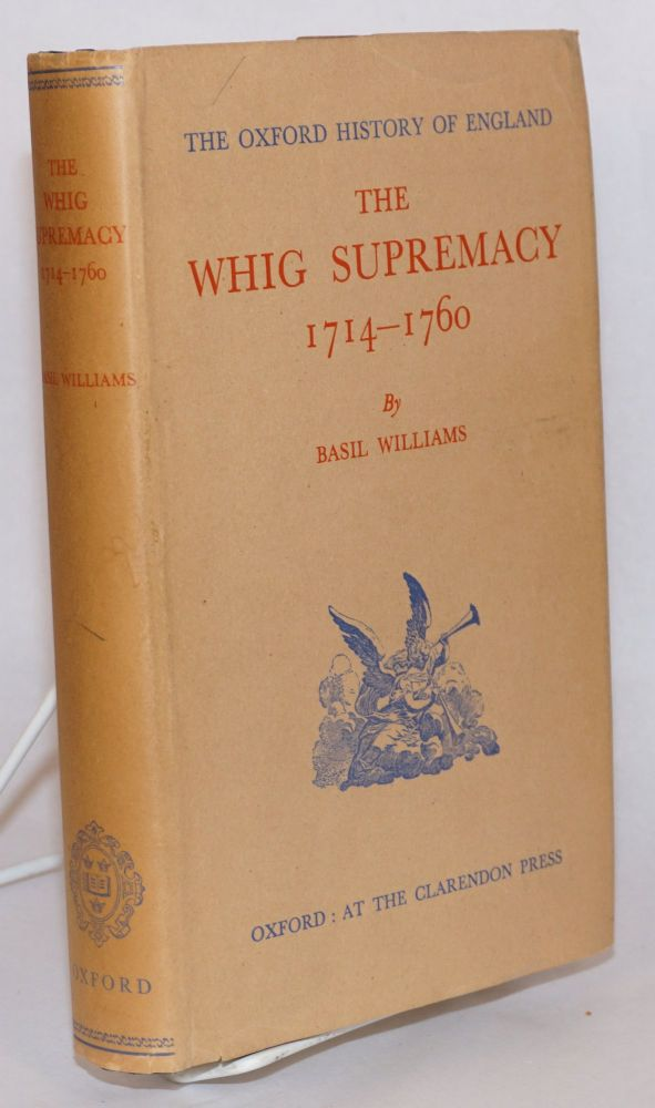 The Whig supremacy 1714 - 1760. E. L. Woodward.