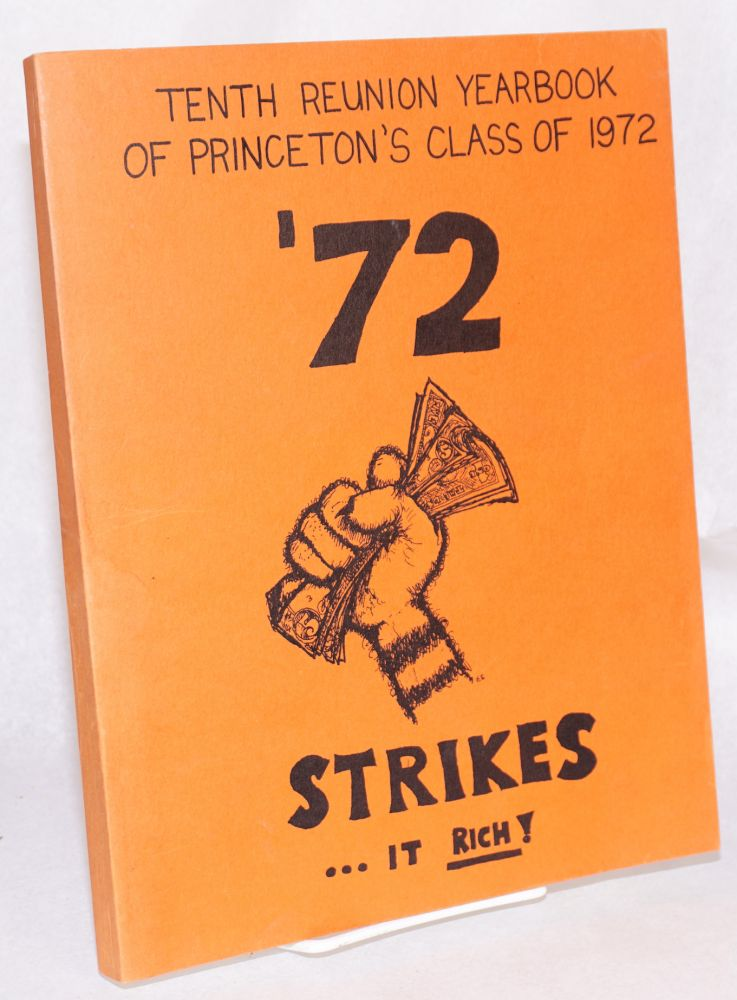 Tenth reunion yearbook of Princeton's class of 1972. '72 STRIKES-- it rich ! June 3-5, 1982