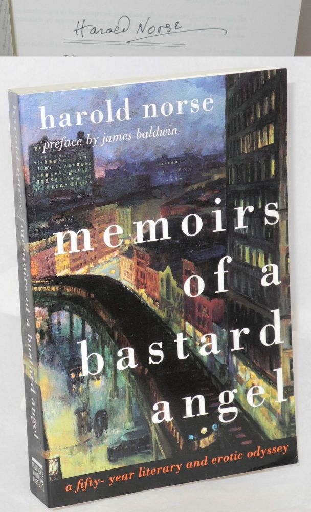 Memoirs of a Bastard Angel a fifty-year literary and erotic odyssey [signed]. Harold Norse, James Baldwin.