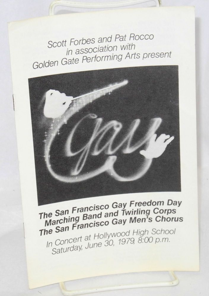 Scott Forbes and Pat Rocco in association with Golden Gate Performing Arts present The San Francisco Gay Freedom day Marching band and Twirling Corps, The San Francisco Gay Men's Chorus in concert at Hollywood High School, June 30, 1979, 8:00 p.m. (program). Scott Forbes, Pat Rocco.