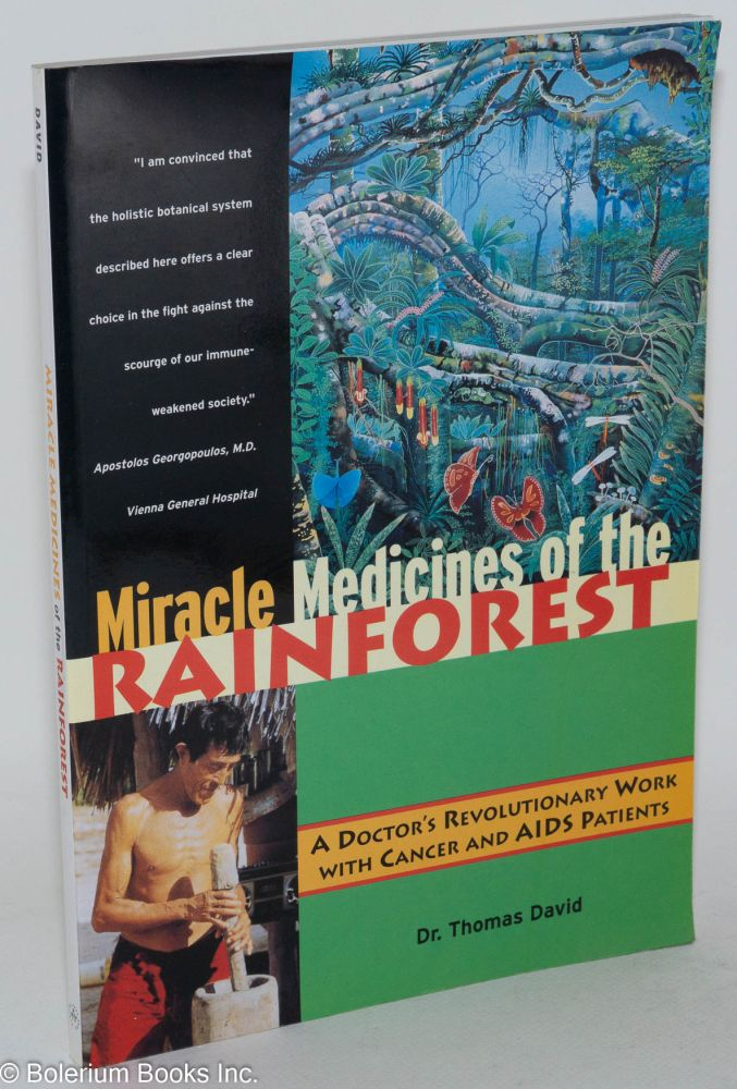 Miracle medicines of the rainforest : a doctor's revolutionary work with cancer and AIDS patients; translated from the German by J. Michael Beasley. Thomas David.