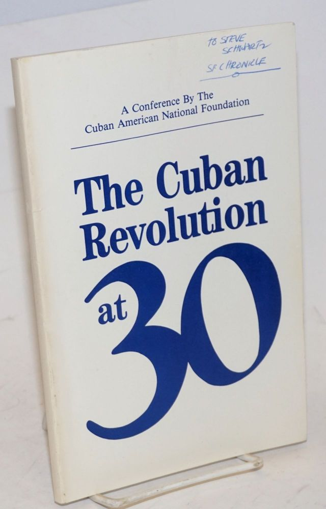 The Cuban revolution at thirty; proceedings from a conference sponsored by the Cuban American National Foundation, January 10, 1989, the J. W. Marriott Hotel, Washington, DC.