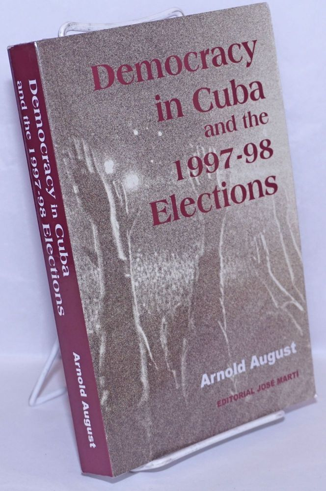 Democracy in Cuba and the 1997-98 Elections. Arnold August.