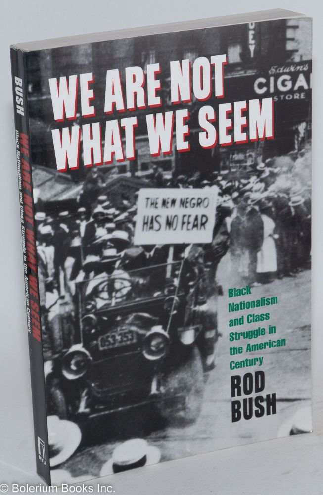 We are not what we seem; black nationalism and class struggle in the American century. Rod Bush.
