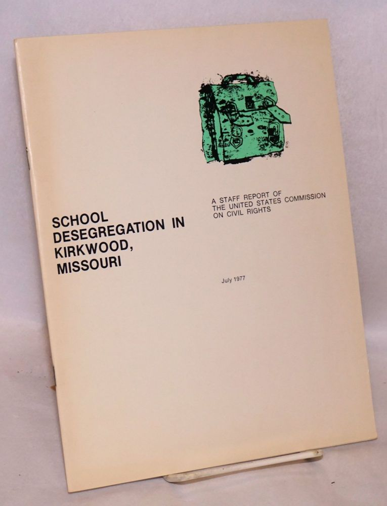 School desegregation in Kirkwood, Missouri; July 1977. United States. Commission on Civil Rights.