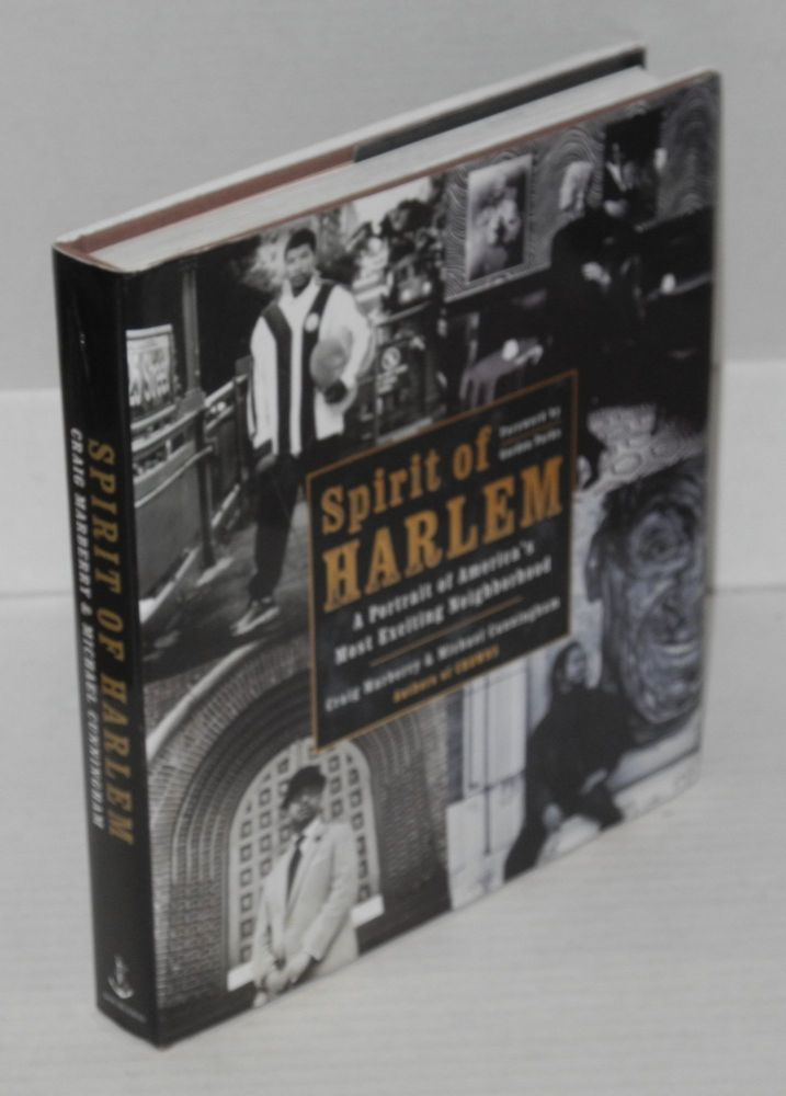 spirit of Harlem; a portrait of Amerca's most exciting neighborhood, foreword by Gordon Parks. Craig Marberry, Michael Cunningham.