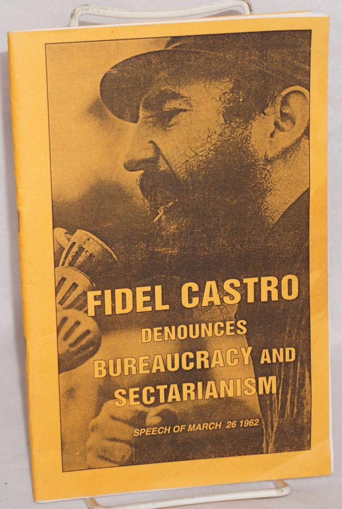 Fidel Castro denounces bureaucracy and sectarianism (speech of March 26, 1962). Fidel Castro.
