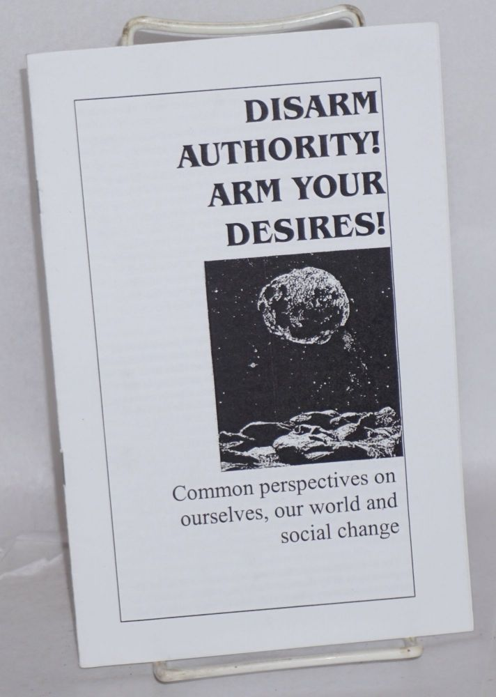 Disarm authority! Arm your desires! Common perspectives on ourselves, our world and social change. Columbia Anarchist League.